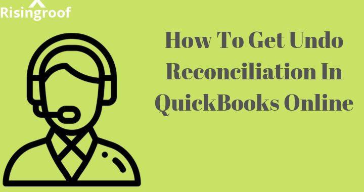 How To Get Undo Reconciliation In QuickBooks Online