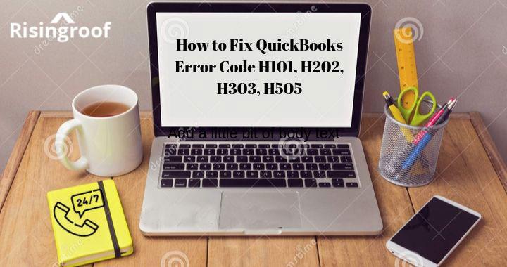 How to Fix QuickBooks Error Code H101, H202, H303, H505